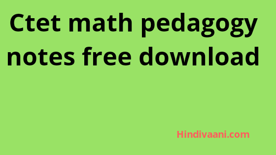 CTET MATH PEDAGOGY PDF NOTES IN HINDI,MATH PEDAGOGY NOTES IN HINDI PDF