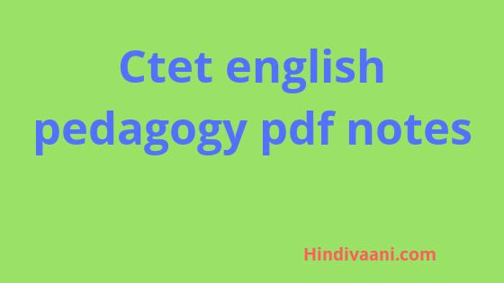 Ctet english pedagogy notes pdf download , english pedagogy study material